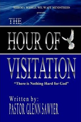 """The Hour of Visitation: """"There is Nothing Hard for God"""""""