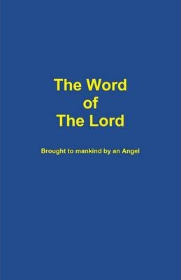 The Word of the Lord: Brought to Mankind by an Angel
