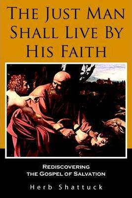 The Just Man Shall Live by His Faith: Rediscovering the Gospel of Salvation