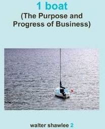 1 Boat: (The Purpose and Progress of Business)