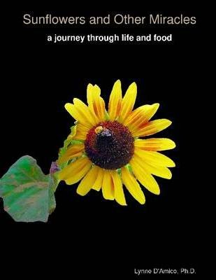 Sunflowers and Other Miracles: A Journey Through Life and Food