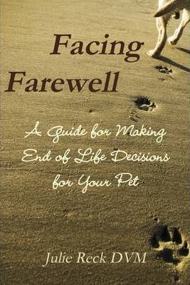 Facing Farewell: A Guide for Making End of Life Decisions for Your Pet