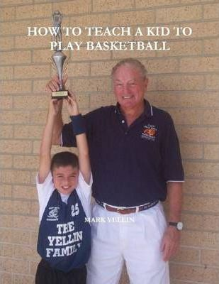 How to Teach a Kid to Play Basketball