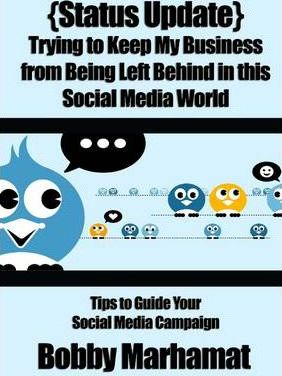 {Status Update} Trying to Keep My Business from Being Left Behind in This Social Media World: Tips to Guide Your Social Media Campaign