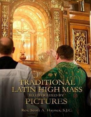 The Traditional Latin High Mass Illustrated By Pictures