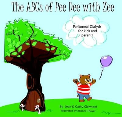 The ABC's of Pee Dee with Zee: Peritoneal Dialysis for Kids and Parents