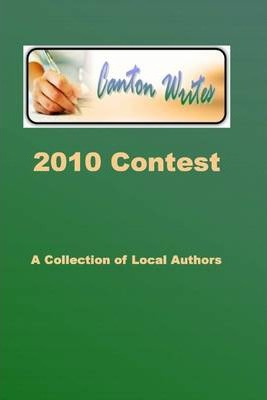 Canton Writes 2010 Contest: A Collection of Local Authors
