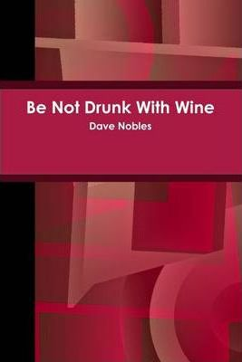 Be Not Drunk With Wine