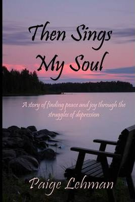 Then Sings My Soul: A Story of Finding Peace and Joy Through the Struggles of Depression