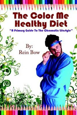 The Color Me Healthy Diet: A Primary Guide to the Chromatic Lifestyle