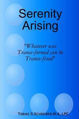 Serenity Arising: Whatever Was Trance-formed Can Be Trance-fixed