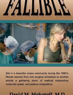 Fallible: Set in a Beautiful Ocean Community During the 1990's, Renee Weaves from One Surgical Adventure to Another, Admist a Gathering Storm of Medical Malpractice, Corporate Greed, and Jealous Competitors.