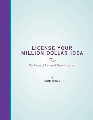 License Your Million Dollar Idea: The Power of Trademark Name Licensing