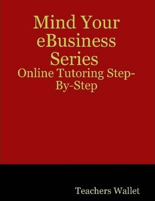 Mind Your EBusiness Series : Online Tutoring Step-By-Step