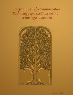 Incorporating Telecommunication Technology and the Internet into Technology Education