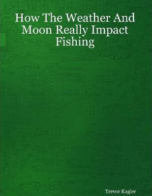 How the Weather and Moon Really Impact Fishing