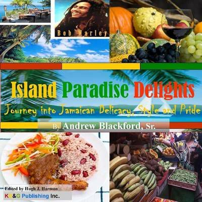 Island Paradise Delights: Journey into Jamaican Delicacy, Style and Pride