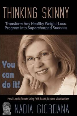 Thinking Skinny: Transform Any Healthy Weight-Loss Program Into Supercharged Success: You Can Do It!