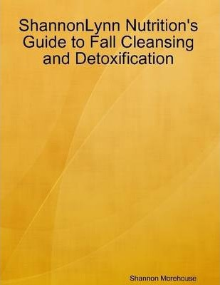 Shannonlynn Nutrition's Guide to Fall Cleansing and Detoxification
