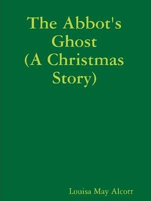 The Abbot's Ghost: (A Christmas Story)