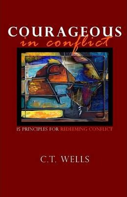 Courageous In Conflict: 15 Principles for Redeeming Conflict