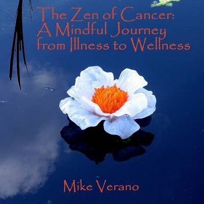 The Zen of Cancer: A Mindful Journey from Illness to Wellness