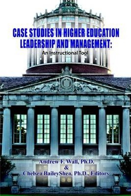Case Studies in Higher Education Leadership and Management: An Instructional Tool