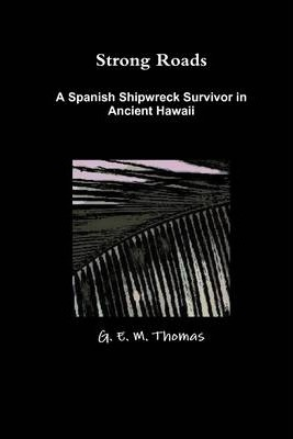 Strong Roads: A Spanish Shipwreck Survivor In Ancient Hawaii