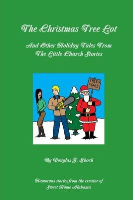 The Christmas Tree Lot: And Other Holiday Tales From The Little Church Stories
