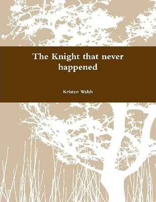 The Knight That Never Happened