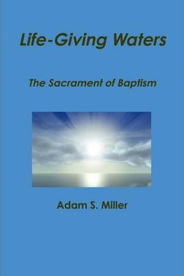 Life-Giving Waters: A Sacrament of Baptism