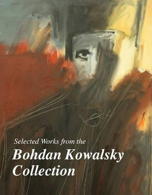 Selected Works from the Bohdan Kowalsky Collection