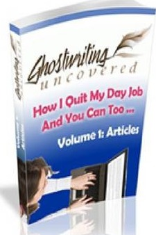 Ghostwriting Uncovered Manual : How I Quit My Day Job & You Can Too