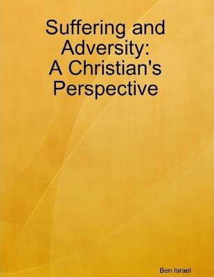 Suffering and Adversity: A Christians Perspective