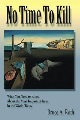 No Time to Kill: What You Need to Know About the Most Important Issue in the World Today