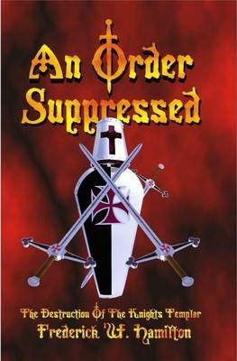 An Order Suppressed: The Destruction of the Knights Templar