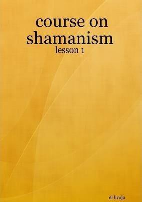 Course On Shamanism : Lesson 1