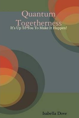 Quantum Togetherness: It's Up To You To Make It Happen!