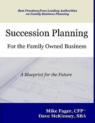 Succession Planning for the Family Owned Business: A Blueprint for the Future