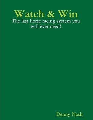 Watch & Win: The Last Horse Racing System You Will Ever Need!
