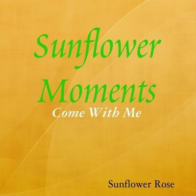 Sunflower Moments: Come With Me