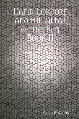 Eafin Lokdore and the Altar of the Sun: Book II