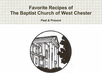 Favorite Recipes of The Baptist Church of West Chester: Past & Present