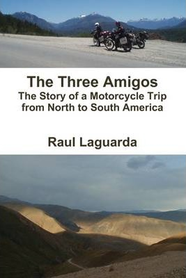 The Three Amigos: The Story of a Motorcycle Trip from North to South America