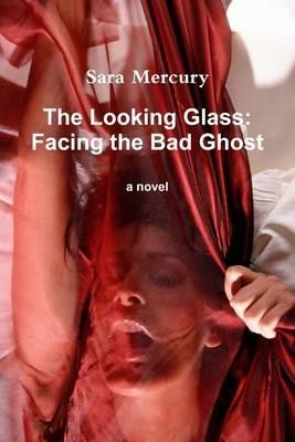 The Looking Glass: Facing the Bad Ghost: A Novel