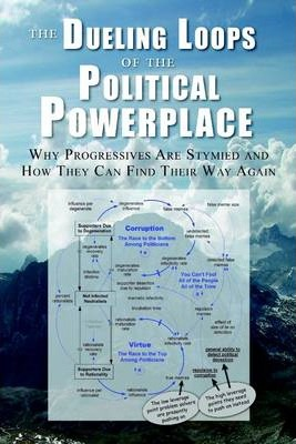 The Dueling Loops of the Political Powerplace: Why Progressives Are Symied and How They Can Find Their Way Again