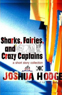 Sharks, Fairies, and Crazy Captains: A Short Story Collection