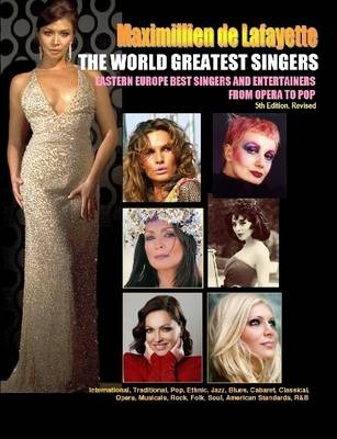 THE WORLD GREATEST SINGERS: Eastern Europe Best Singers and Entertainers from Opera to Pop,5th Edition