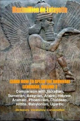 LEARN HOW TO SPEAK THE ANUNNAKI LANGUAGE. Vol.2. Dictionary, Vocabulary, Conversation.