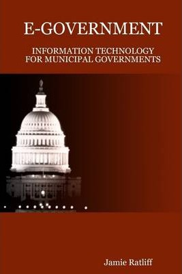 E-Government: Information Technology for Municipal Governments